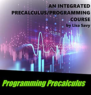 Programming Precalculus: An Integrated Course Using TI-84 BASIC (English Edition)