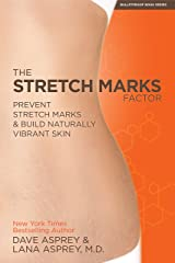 The Stretch Marks Factor: Prevent Stretch Marks & Build Naturally Vibrant Skin Kindle Edition
