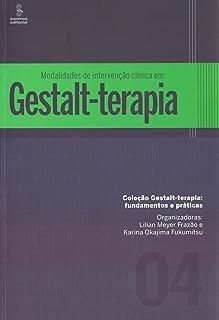 Modalidades de Intervencao Clinica em Gestalt-terapia - Vol.4 - Colecao Gestalt-terapia