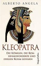 Kleopatra. Die Königin, die Rom herausforderte und ewigen Ruhm gewann (German Edition)