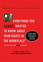 Everything You Always Wanted to Know About Your Rights in the Workplace: But Your Boss Was Afraid to Tell You!