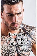 Envers et contre tout tome 3 MATTIAS: Roman Gay Format Kindle