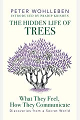The Hidden Life of Trees: What They Feel, How They Communicate—Discoveries from a Secret World Kindle Edition