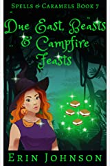 Due East, Beasts & Campfire Feasts: A Cozy Witch Mystery (Spells & Caramels Book 7) Kindle Edition