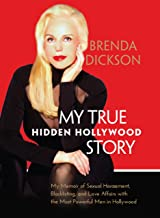 """""""My True Hidden Hollywood Story"""", My Memoir of Sexual Harassment, Blacklisting, and Love Affairs with some of the most Pow..."""