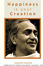Happiness is Your Creation: Swami Rama