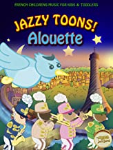 Jazzy Toons! Alouette - French Children's Music for Kids and Toddlers