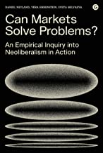 Can Markets Solve Problems?: An Empirical Inquiry into Neoliberalism in Action (Goldsmiths Press / PERC Papers) (English Edition)