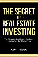 The Secret of Real Estate Investing:The 8 Biggest Real Estate Beginner Mistakes You Can Easily Avoid