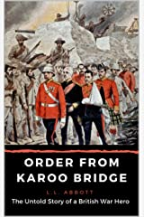 Order From Karoo Bridge: The Untold Story of a British War Hero Kindle Edition