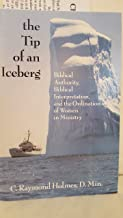 The Tip of an Iceberg: Biblical Authority, Biblical Interpretation, and the Ordination of Women  in Ministry