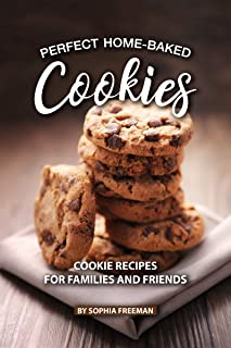 Perfect Home-Baked Cookies: Cookie Recipes for Families and Friends