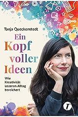 Ein Kopf voller Ideen - Wie Kreativität unseren Alltag bereichert (German Edition) Kindle Edition