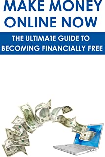 Make Money Online Now: The Ultimate Guide To Becoming Financially Free: (making money in your pjs, making money on ebay, making money with craigslist, ... and money short reads, web marketing)