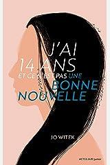 J'ai 14 ans et ce n'est pas une bonne nouvelle (French Edition) Kindle Edition