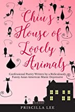Chiu's House of Lovely Animals: Confessional Poetry Written by a Ridiculously Funny Asian American Manic Depressive