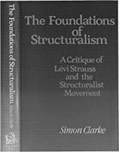 The Foundations of Structuralism: A Critique of Lévi-Strauss and the Structuralist Movement (Harvester Studies in Philosop...