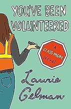 You've Been Volunteered: A Class Mom Novel