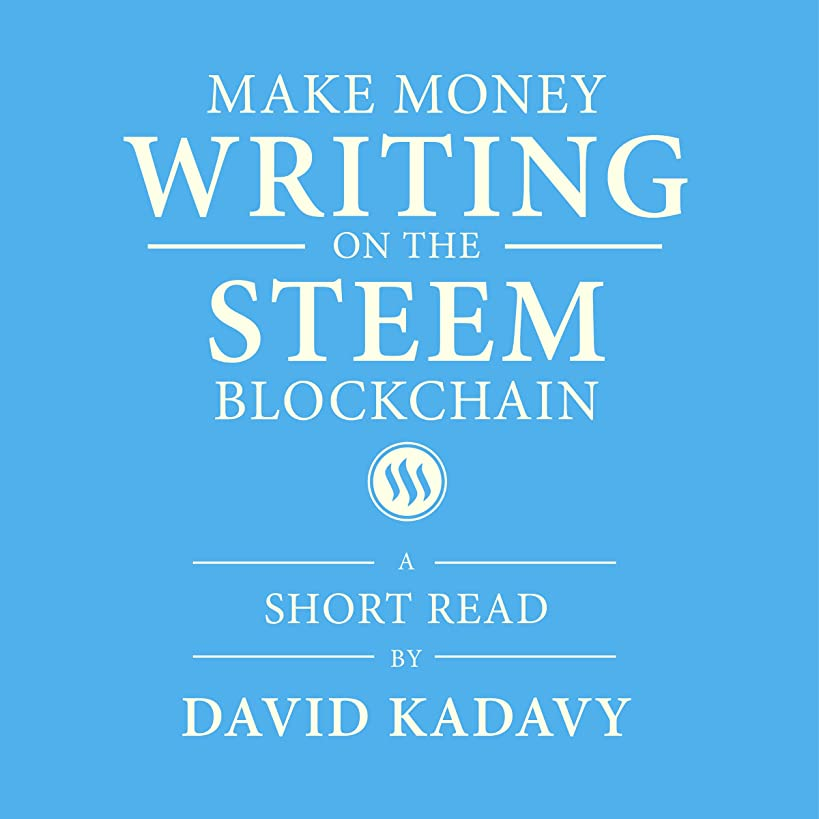 Make Money Writing on the STEEM Blockchain: A Short Beginner's Guide to Earning Cryptocurrency Online, Through Blogging on Steemit (Convert to Bitcoin, US Dollars, Other Currencies)