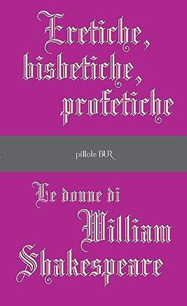 Eretiche, bisbetiche, profetiche: Le donne di William Shakespeare