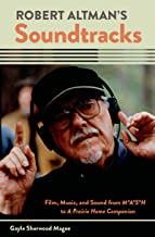 Robert Altman's Soundtracks: Film, Music, and Sound from M*A*S*H to A Prairie Home Companion (Oxford Music / Media)