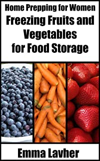 Freezing Fruits and Vegetables for Food Storage (Home Prepping for Women Book 3)