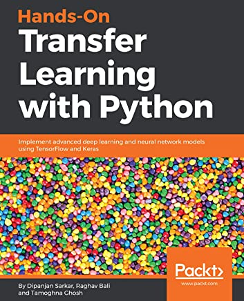 Hands-On Transfer Learning with Python: Implement advanced deep learning and neural network models using TensorFlow and Keras (English Edition)