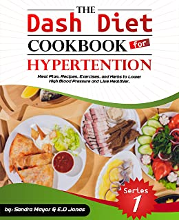 The DASH Diet Cookbook for Hypertension: Meal Plan, Recipes, Exercises, and Herbs to Lower High Blood Pressure and Live He...