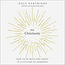 Real Christianity: How to Be Bold for Christ In a Culture of Darkness