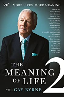 The Meaning of Life 2 – More Lives, More Meaning with Gay Byrne: 20 Famous People Reflect on Life's Big Questions (English...