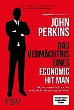 Das Vermächtnis eines Economic Hit Man: Wie wir unsere Welt vor der endgültigen Zerstörung bewahren (German Edition)