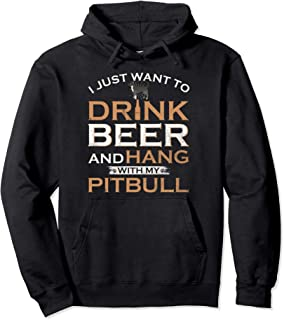 I Just Want To Drink Beer And Hang With My Pitbull Funny Pullover Hoodie