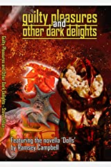 Guilty Pleasures and Other Dark Delights (Things in the Well - Anthologies) Kindle Edition