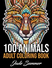 100 Animals: An Adult Coloring Book with Lions, Elephants, Owls, Horses, Dogs, Cats, and Many More! (Animals with Patterns...