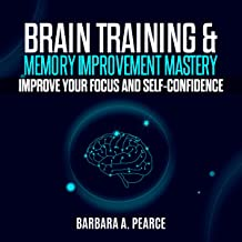 Brain Training & Memory Improvement Mastery: Improve Your Focus and Self-Confidence