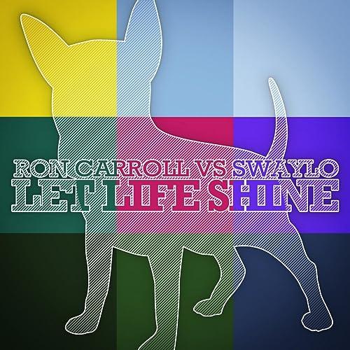 Let Life Shine (Ron Carroll vs Swaylo) de Ron Carroll, Swaylo ...