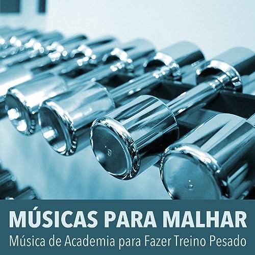 Músicas Para Malhar Música De Academia Para Fazer Treino
