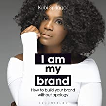 I Am My Brand: How to Build Your Brand Without Apology