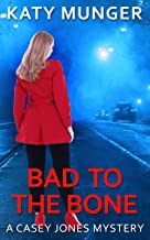 Bad To The Bone (Casey Jones Mystery Series Book 4)