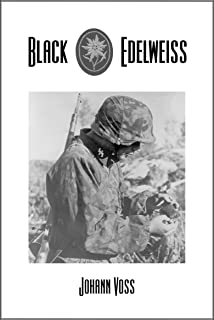 Black Edelweiss: A Memoir of Combat and Conscience by a Soldier of the Waffen-SS
