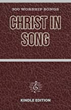 Christ In Song: 300 Worship Songs