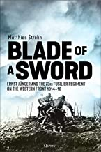 Blade of a Sword: Ernst Jünger and the 73rd Fusilier Regiment on the Western Front, 1914–18