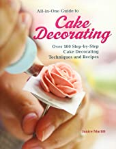 All-in-One Guide to Cake Decorating: Over 100 Step-by-Step Cake Decorating Techniques and Recipes