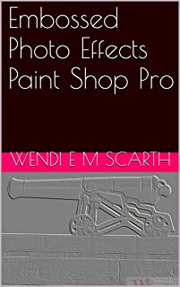 Embossed Photo Effects Paint Shop Pro (Paint Shop Pro Made Easy by Wendi E M Scarth Book 21)