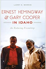Ernest Hemingway & Gary Cooper in Idaho: An Enduring Friendship (American Legends) Kindle Edition