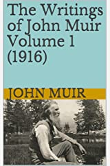 The Writings of John Muir Volume 1 (1916): The Story of My Boyhood and Youth & A Thousand Mile Walk to the Gulf Kindle Edition