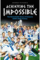 Achieving the Impossible - the Remarkable Story of Greece's EURO 2004 Victory Kindle Edition