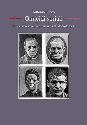 Serial Killer, omicidi seriali: rilievi investigativi e quadri psichiatrico-forensi