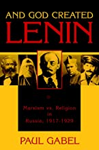 And God Created Lenin: Marxism vs Religion In Russia, 1917-1929