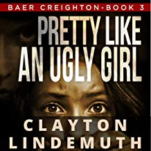 Pretty Like an Ugly Girl: Baer Creighton, Book 3